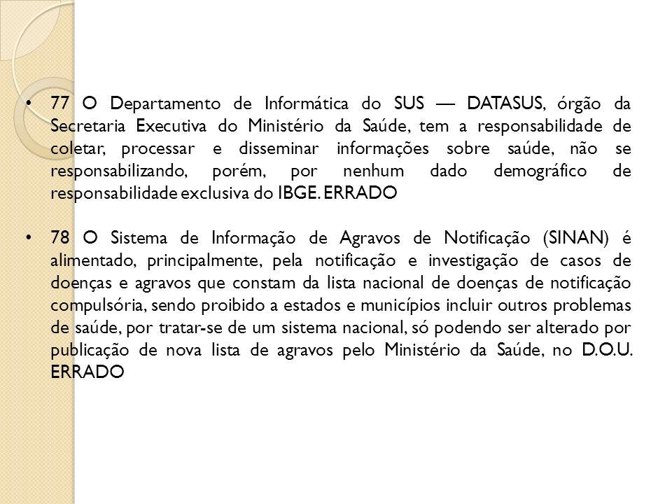 77 O Departamento de Informática do SUS DATASUS, órgão da Secretaria Executiva do Ministério da Saúde, tem a responsabilidade de coletar, processar e