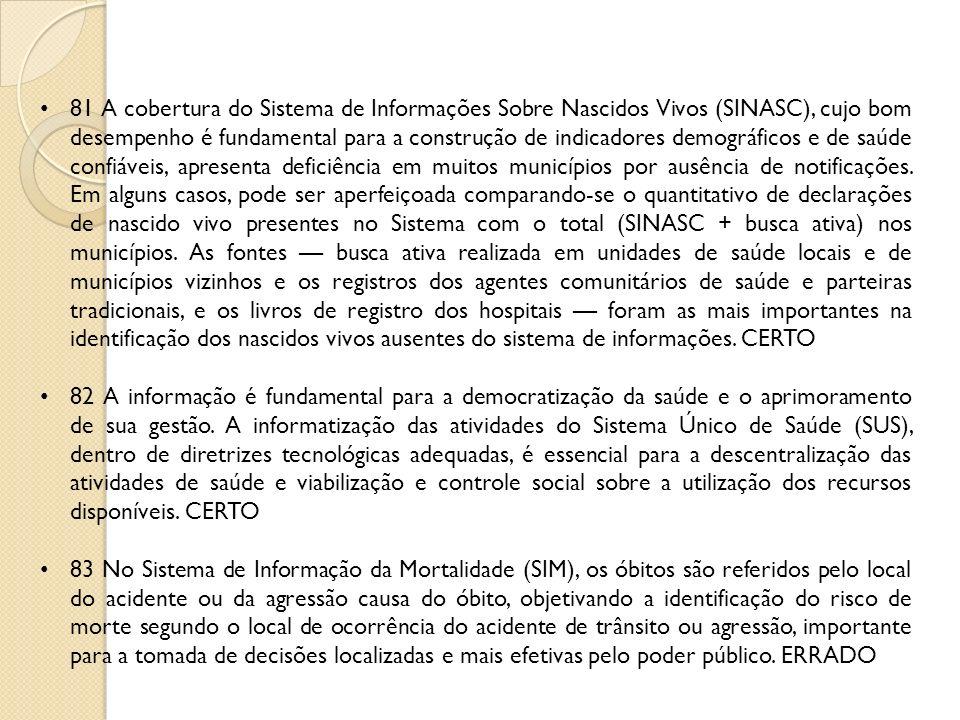 81 A cobertura do Sistema de Informações Sobre Nascidos Vivos (SINASC), cujo bom desempenho é fundamental para a construção de indicadores demográfico