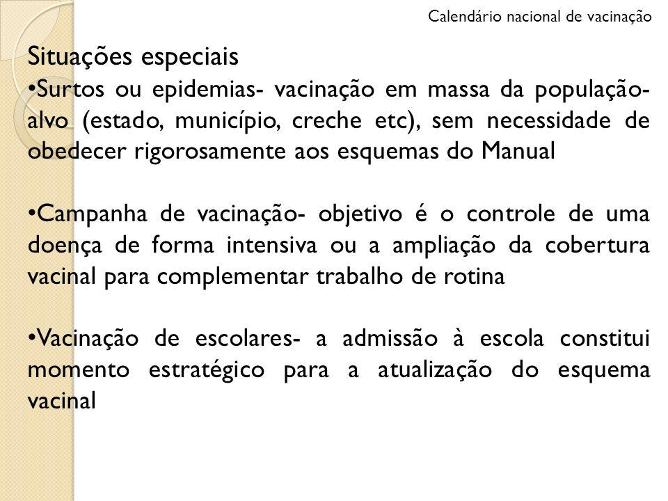 Situações especiais Surtos ou epidemias- vacinação em massa da população- alvo (estado, município, creche etc), sem necessidade de obedecer rigorosame