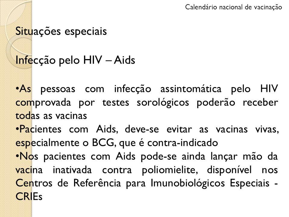 Situações especiais Infecção pelo HIV – Aids As pessoas com infecção assintomática pelo HIV comprovada por testes sorológicos poderão receber todas as