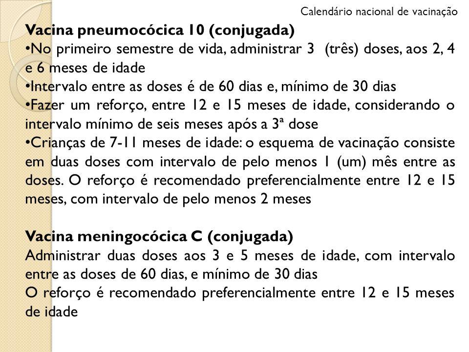 Vacina pneumocócica 10 (conjugada) No primeiro semestre de vida, administrar 3 (três) doses, aos 2, 4 e 6 meses de idade Intervalo entre as doses é de