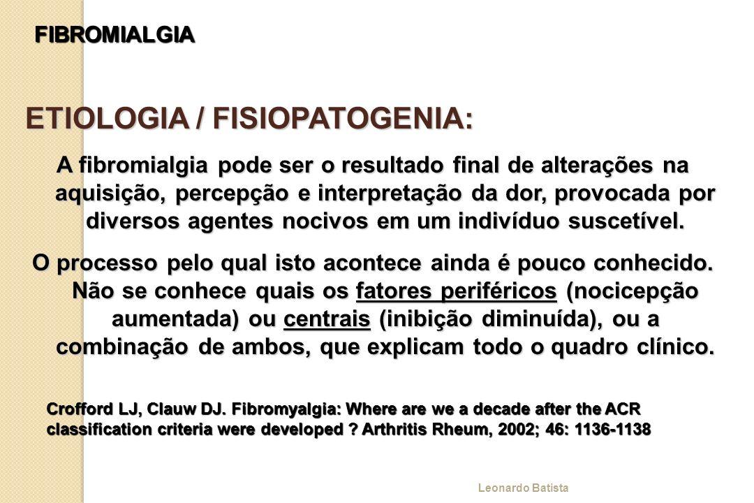 FIBROMIALGIA ETIOLOGIA / FISIOPATOGENIA: A fibromialgia pode ser o resultado final de alterações na aquisição, percepção e interpretação da dor, provo