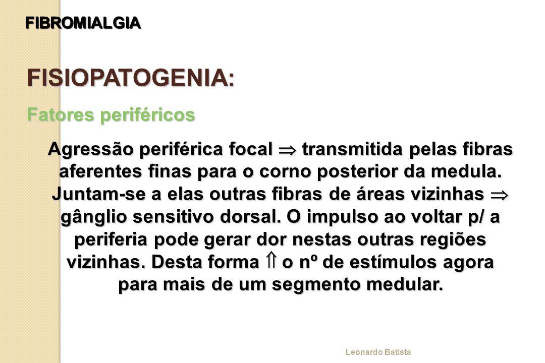 FIBROMIALGIA FISIOPATOGENIA: Fatores periféricos Agressão periférica focal transmitida pelas fibras aferentes finas para o corno posterior da medula.