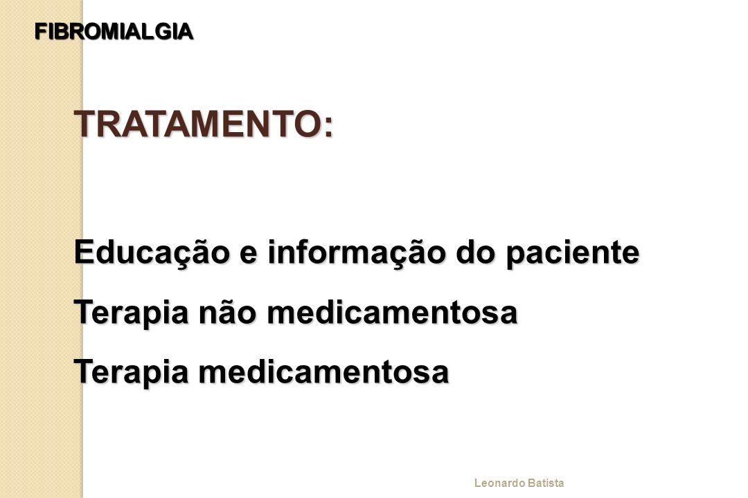FIBROMIALGIA TRATAMENTO: Educação e informação do paciente Terapia não medicamentosa Terapia medicamentosa Leonardo Batista