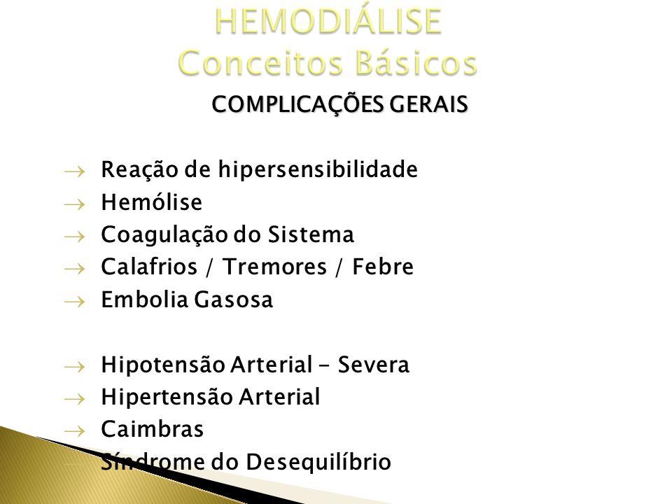 COMPLICAÇÕES GERAIS DE ORDEM TÉCNICA Reação de hipersensibilidade Hemólise Coagulação do Sistema Calafrios / Tremores / Febre Embolia Gasosa DE ORDEM