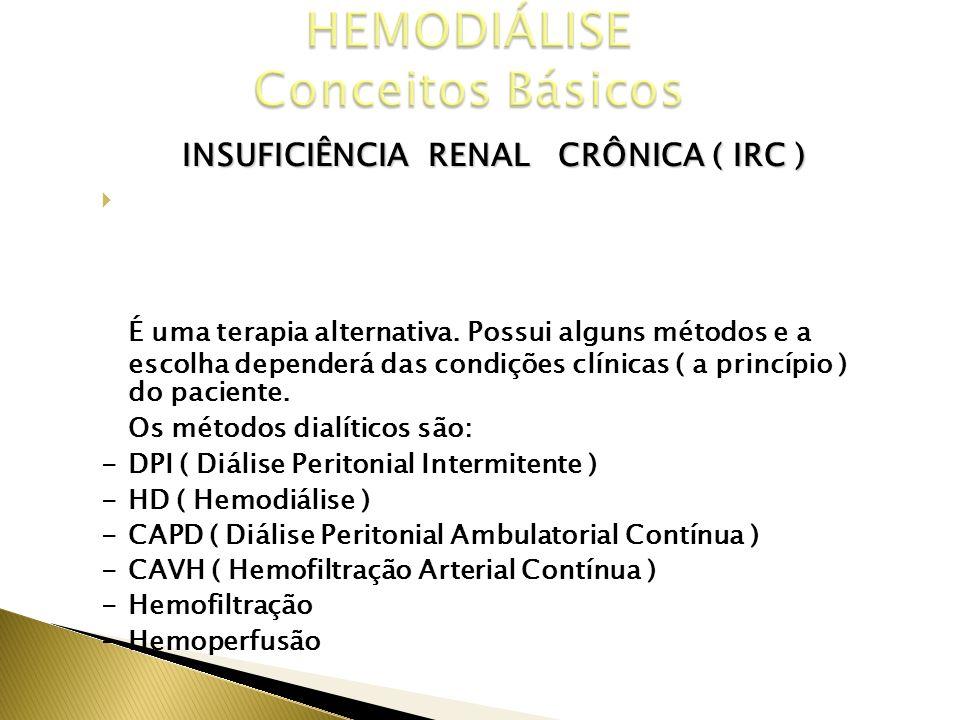 INSUFICIÊNCIA RENAL CRÔNICA ( IRC ) TRATAMENTO DIALÍTICO É uma terapia alternativa. Possui alguns métodos e a escolha dependerá das condições clínicas