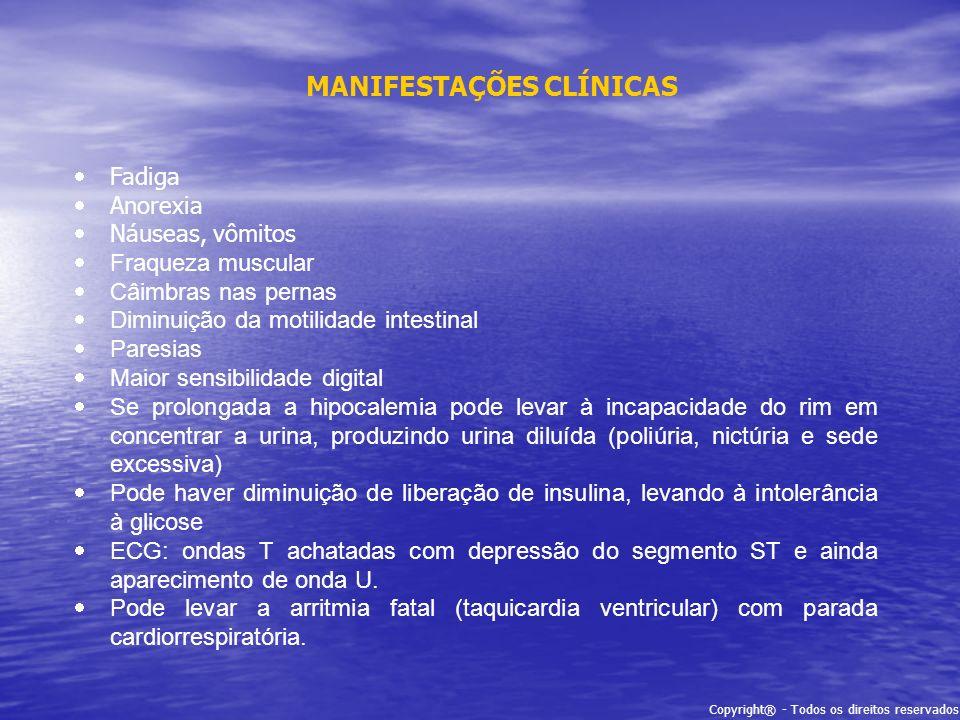 MANIFESTAÇÕES CLÍNICAS Fadiga Anorexia Náuseas, vômitos Fraqueza muscular Câimbras nas pernas Diminuição da motilidade intestinal Paresias Maior sensi