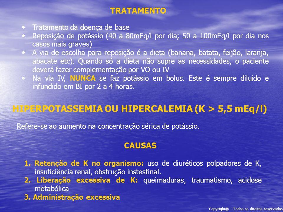 Copyright® - Todos os direitos reservados TRATAMENTO Tratamento da doença de base Reposição de potássio (40 a 80mEq/l por dia; 50 a 100mEq/l por dia n