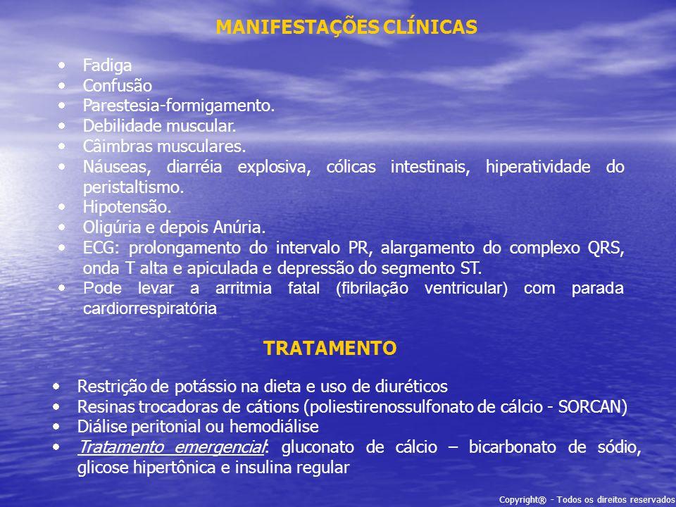 Copyright® - Todos os direitos reservados MANIFESTAÇÕES CLÍNICAS Fadiga Confusão Parestesia-formigamento. Debilidade muscular. Câimbras musculares. Ná