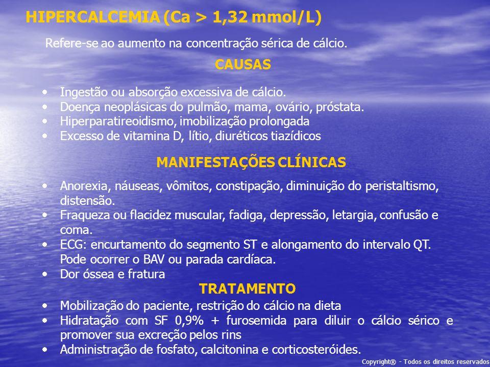 HIPERCALCEMIA (Ca > 1,32 mmol/L) CAUSAS Refere-se ao aumento na concentração sérica de cálcio. Ingestão ou absorção excessiva de cálcio. Doença neoplá