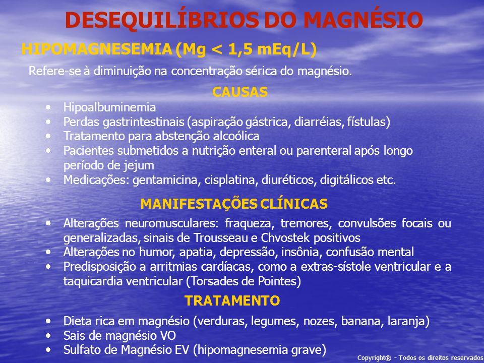 Copyright® - Todos os direitos reservados DESEQUILÍBRIOS DO MAGNÉSIO HIPOMAGNESEMIA (Mg < 1,5 mEq/L) Refere-se à diminuição na concentração sérica do