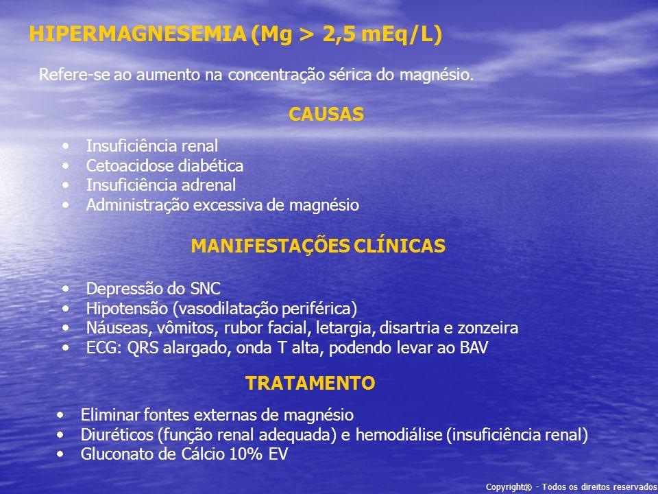 Copyright® - Todos os direitos reservados HIPERMAGNESEMIA (Mg > 2,5 mEq/L) Refere-se ao aumento na concentração sérica do magnésio. CAUSAS Insuficiênc