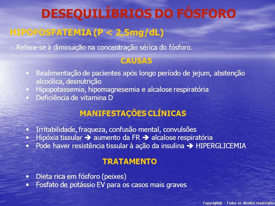 Copyright® - Todos os direitos reservados DESEQUILÍBRIOS DO FÓSFORO HIPOFOSFATEMIA (P < 2,5mg/dL) Refere-se à diminuição na concentração sérica do fós