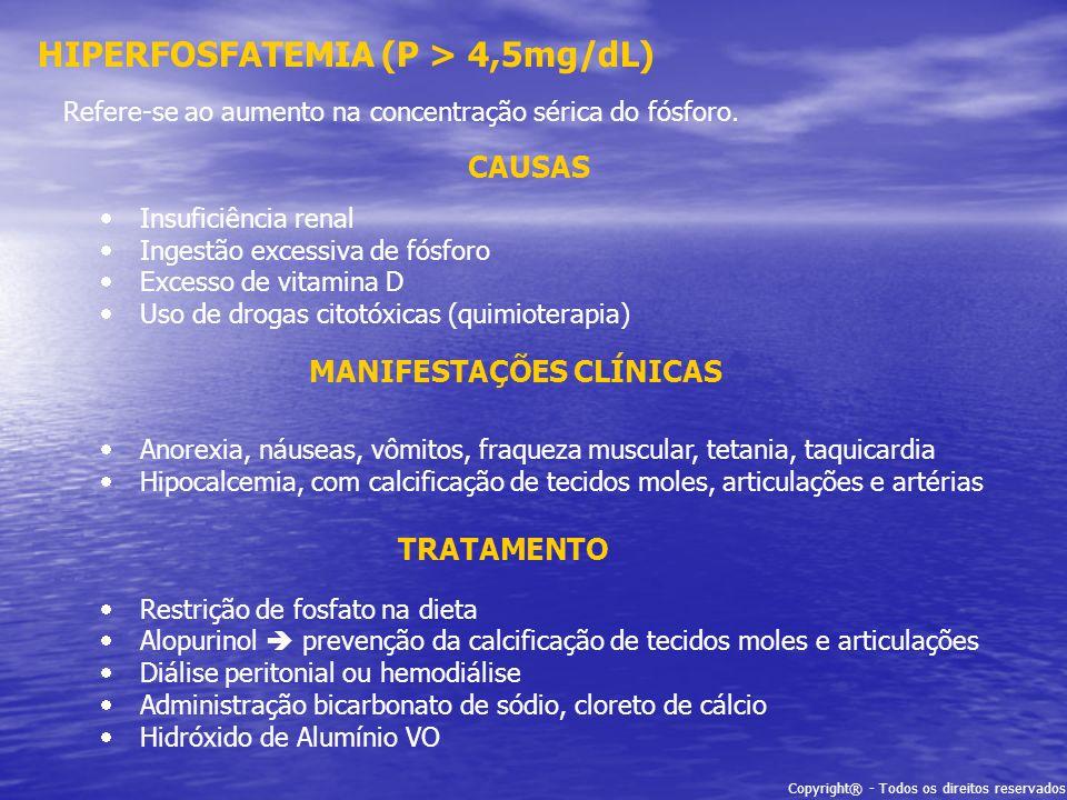 Copyright® - Todos os direitos reservados HIPERFOSFATEMIA (P > 4,5mg/dL) Refere-se ao aumento na concentração sérica do fósforo. CAUSAS Insuficiência