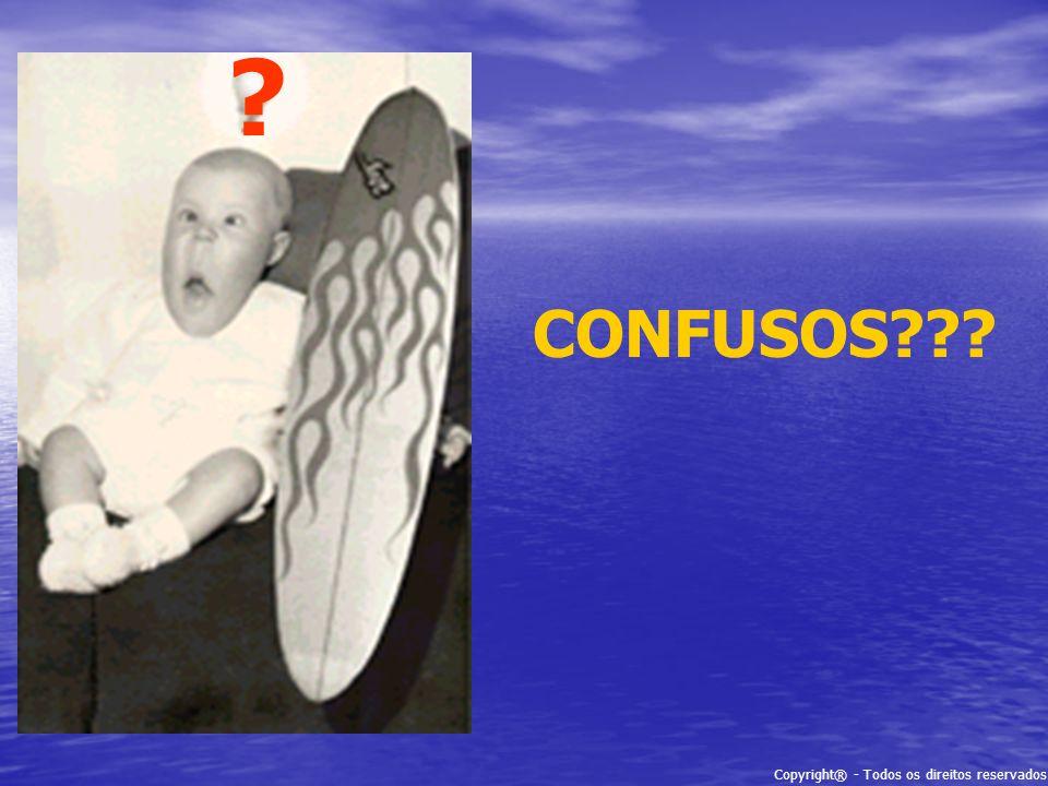 Copyright® - Todos os direitos reservados CONFUSOS??? ?