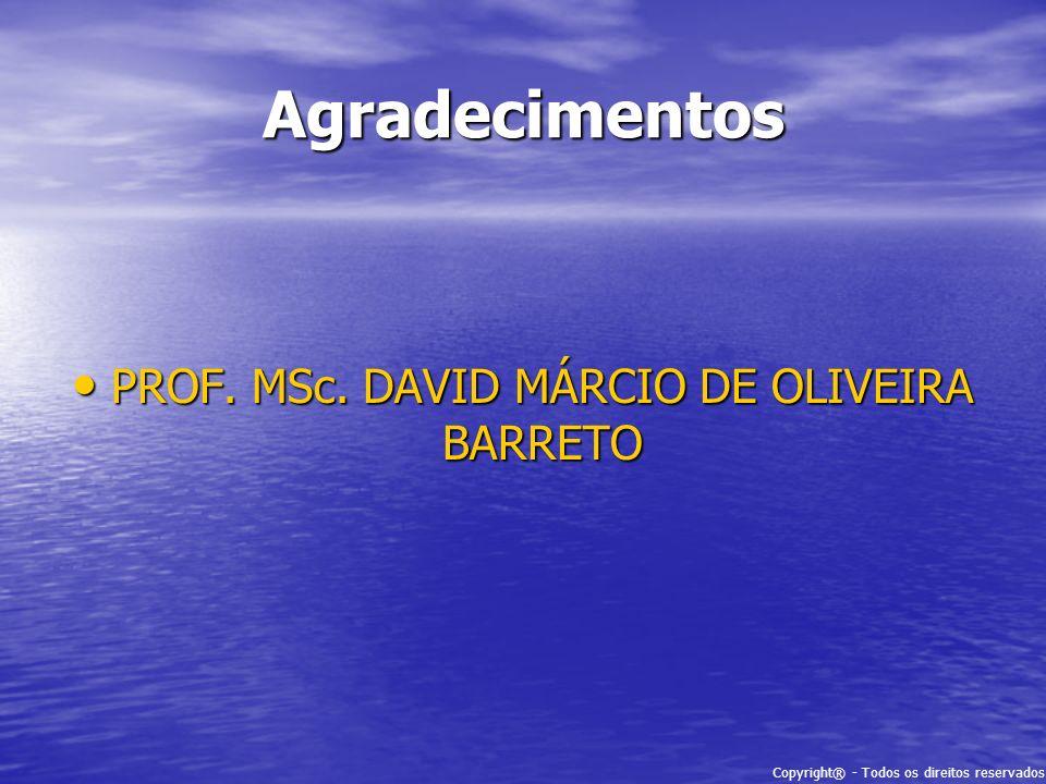 Copyright® - Todos os direitos reservados Agradecimentos PROF. MSc. DAVID MÁRCIO DE OLIVEIRA BARRETO PROF. MSc. DAVID MÁRCIO DE OLIVEIRA BARRETO