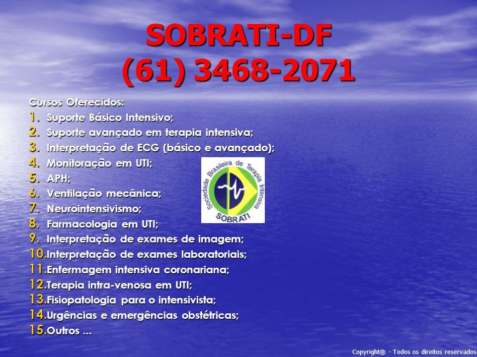 Copyright® - Todos os direitos reservados SOBRATI-DF (61) 3468-2071 Cursos Oferecidos: 1. Suporte Básico Intensivo; 2. Suporte avançado em terapia int