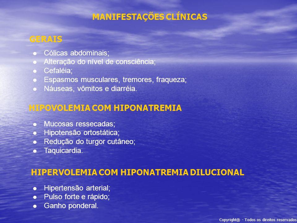 MANIFESTAÇÕES CLÍNICAS GERAIS HIPOVOLEMIA COM HIPONATREMIA HIPERVOLEMIA COM HIPONATREMIA DILUCIONAL Cólicas abdominais; Alteração do nível de consciên