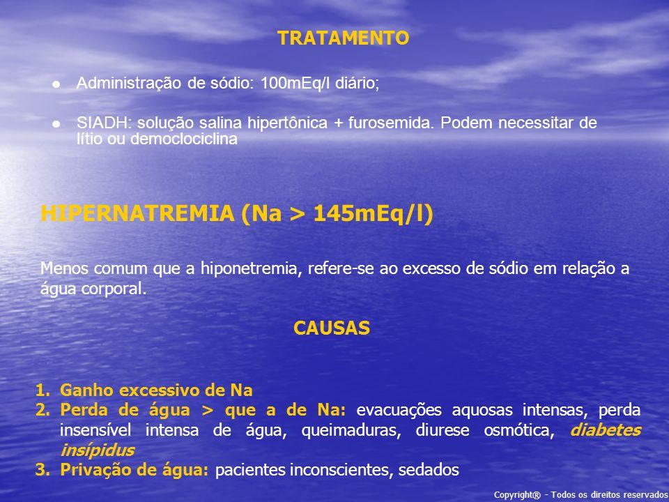TRATAMENTO Administração de sódio: 100mEq/l diário; SIADH: solução salina hipertônica + furosemida. Podem necessitar de lítio ou democlociclina Menos