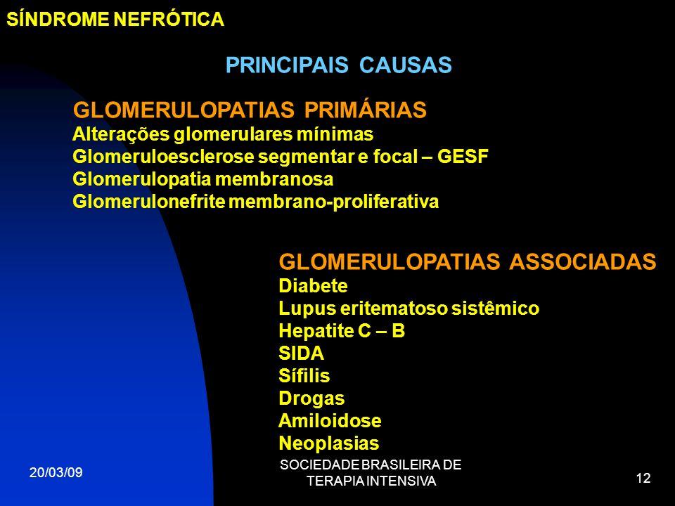 20/03/09 SOCIEDADE BRASILEIRA DE TERAPIA INTENSIVA 12 SÍNDROME NEFRÓTICA PRINCIPAIS CAUSAS GLOMERULOPATIAS PRIMÁRIAS Alterações glomerulares mínimas G