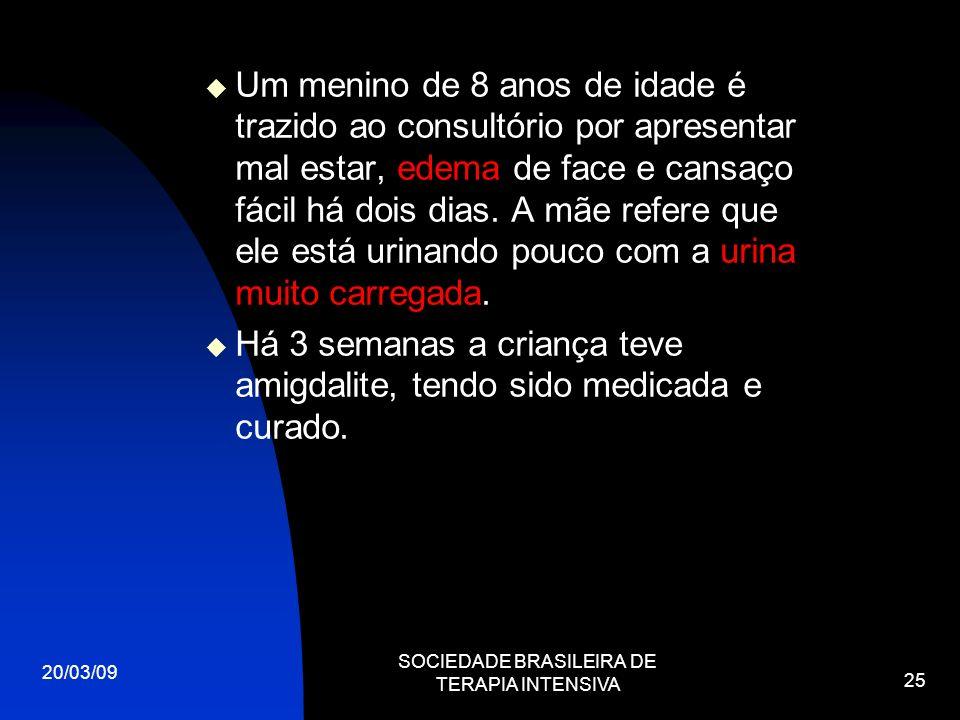 20/03/09 SOCIEDADE BRASILEIRA DE TERAPIA INTENSIVA 25 Um menino de 8 anos de idade é trazido ao consultório por apresentar mal estar, edema de face e