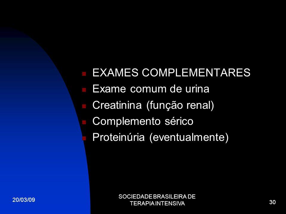 20/03/09 SOCIEDADE BRASILEIRA DE TERAPIA INTENSIVA 30 EXAMES COMPLEMENTARES Exame comum de urina Creatinina (função renal) Complemento sérico Proteinú