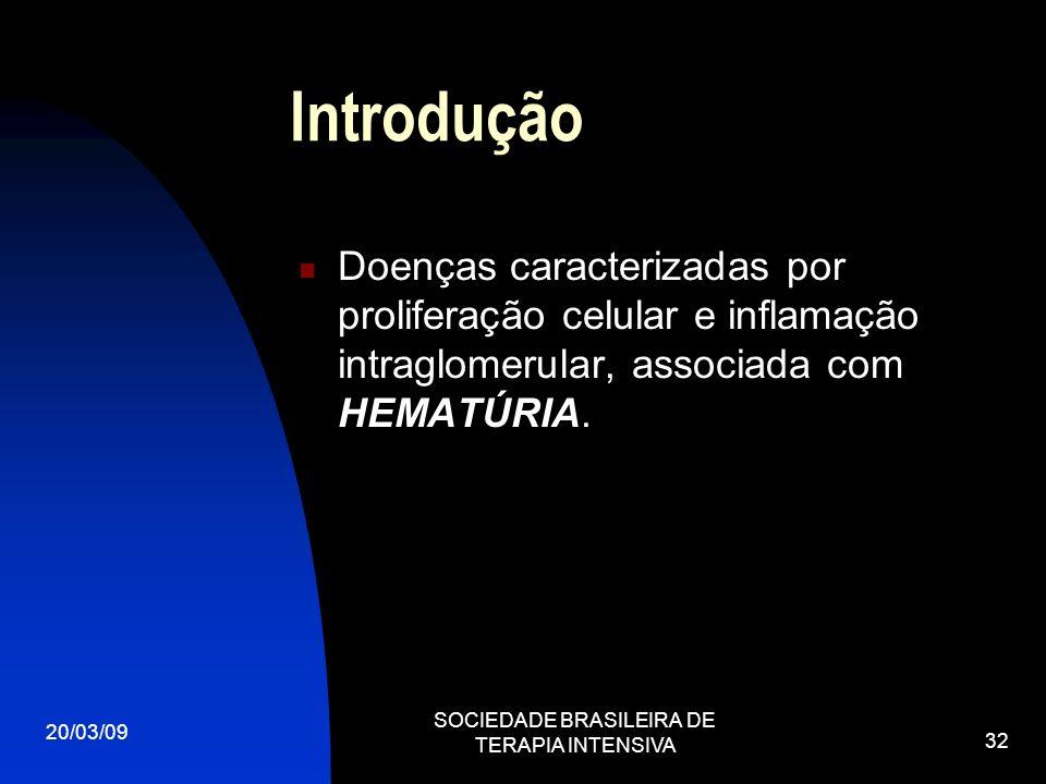 20/03/09 SOCIEDADE BRASILEIRA DE TERAPIA INTENSIVA 32 Introdução Doenças caracterizadas por proliferação celular e inflamação intraglomerular, associa