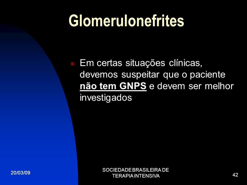 20/03/09 SOCIEDADE BRASILEIRA DE TERAPIA INTENSIVA 42 Glomerulonefrites Em certas situações clínicas, devemos suspeitar que o paciente não tem GNPS e