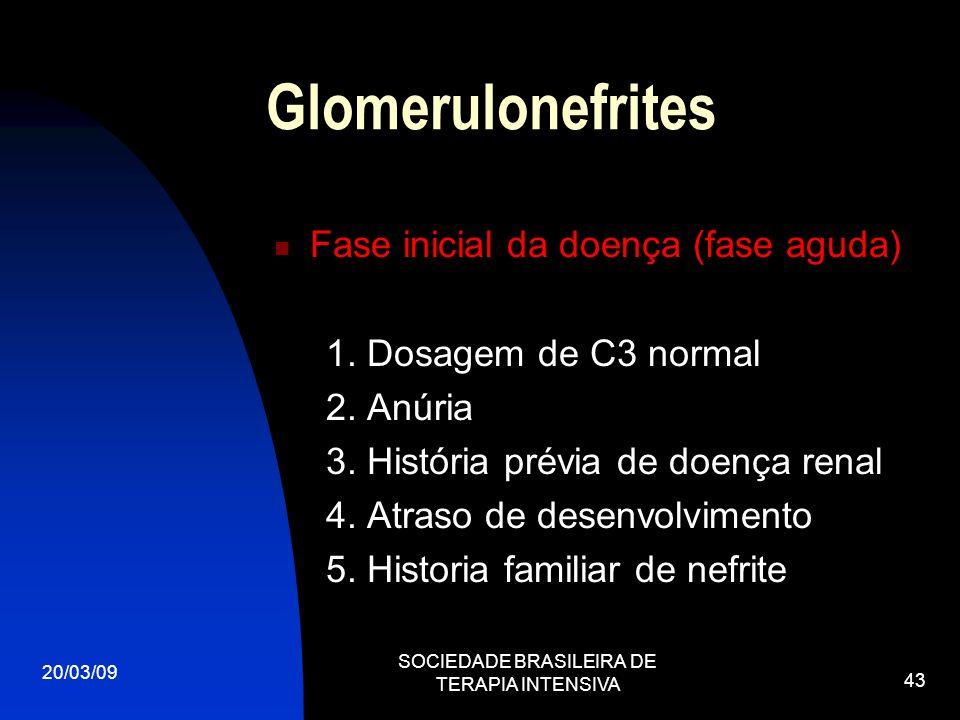 20/03/09 SOCIEDADE BRASILEIRA DE TERAPIA INTENSIVA 43 Glomerulonefrites Fase inicial da doença (fase aguda) 1. Dosagem de C3 normal 2. Anúria 3. Histó