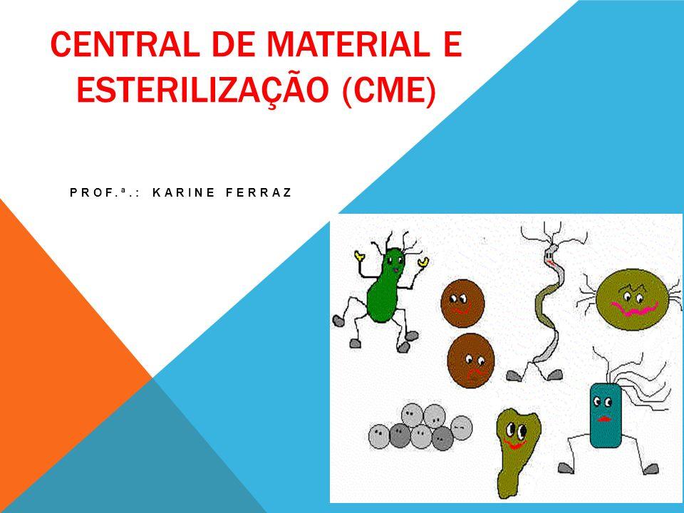 CENTRAL DE MATERIAL E ESTERILIZAÇÃO (CME) PROF.ª.: KARINE FERRAZ
