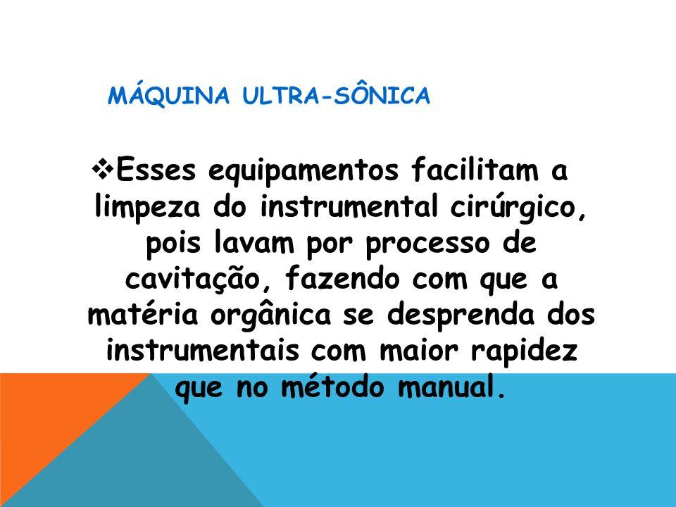 MÁQUINA ULTRA-SÔNICA Esses equipamentos facilitam a limpeza do instrumental cirúrgico, pois lavam por processo de cavitação, fazendo com que a matéria