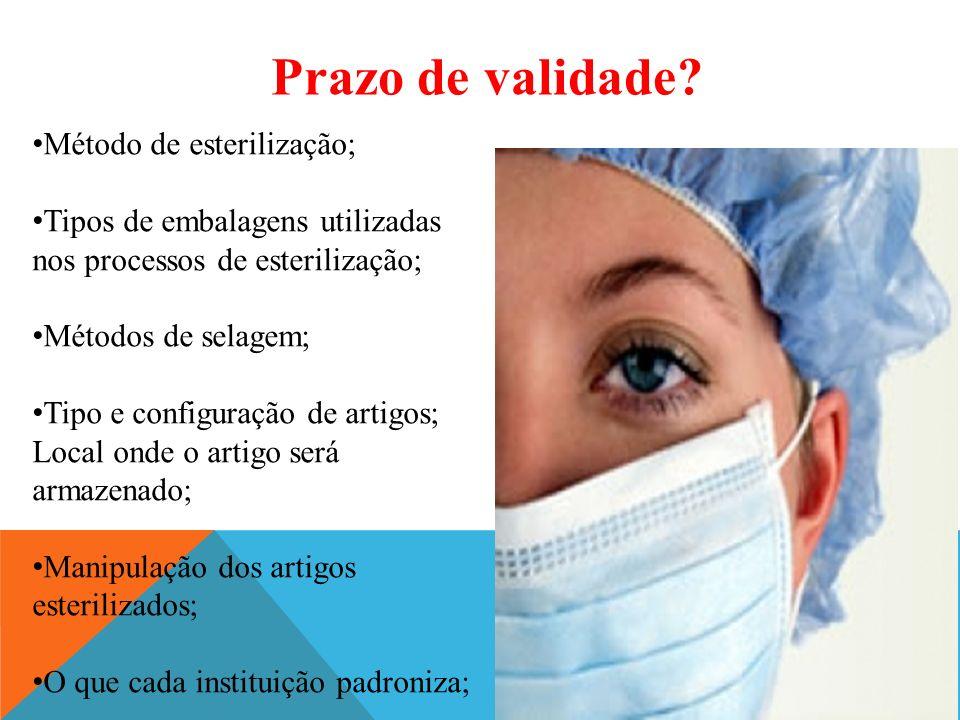 Prazo de validade? Método de esterilização; Tipos de embalagens utilizadas nos processos de esterilização; Métodos de selagem; Tipo e configuração de
