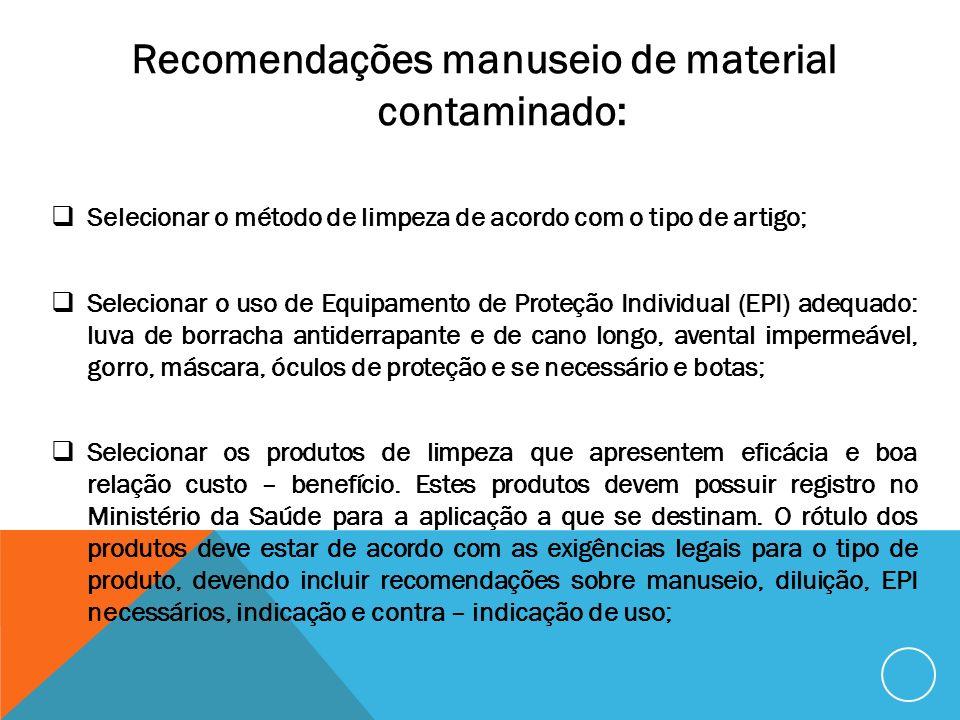 Recomendações manuseio de material contaminado: Selecionar o método de limpeza de acordo com o tipo de artigo; Selecionar o uso de Equipamento de Prot