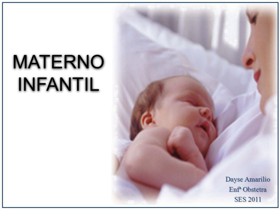 MATERNO INFANTIL Dayse Amarilio Enfª Obstetra SES 2011