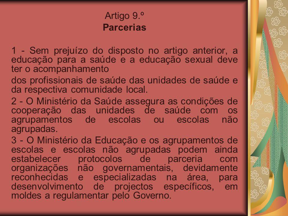 Artigo 9.º Parcerias 1 - Sem prejuízo do disposto no artigo anterior, a educação para a saúde e a educação sexual deve ter o acompanhamento dos profis