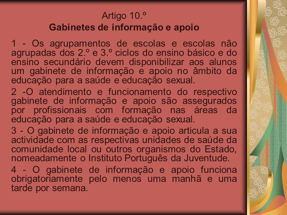 Artigo 10.º Gabinetes de informação e apoio 1 - Os agrupamentos de escolas e escolas não agrupadas dos 2.º e 3.º ciclos do ensino básico e do ensino s
