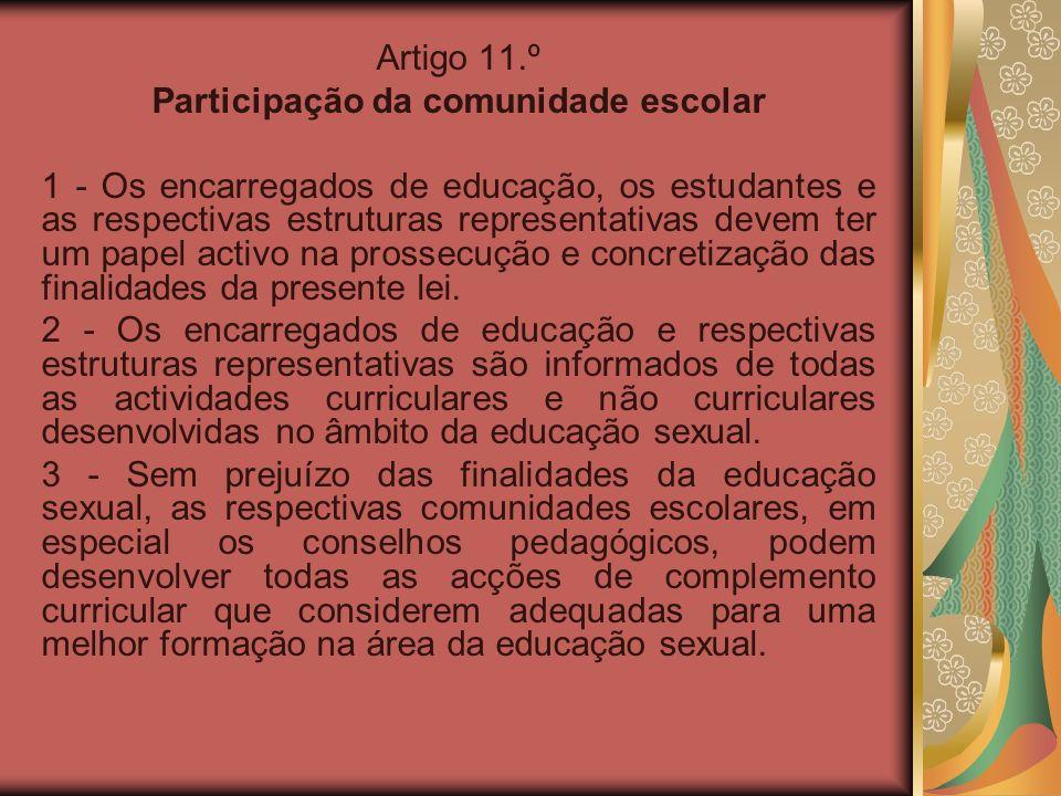 Artigo 11.º Participação da comunidade escolar 1 - Os encarregados de educação, os estudantes e as respectivas estruturas representativas devem ter um