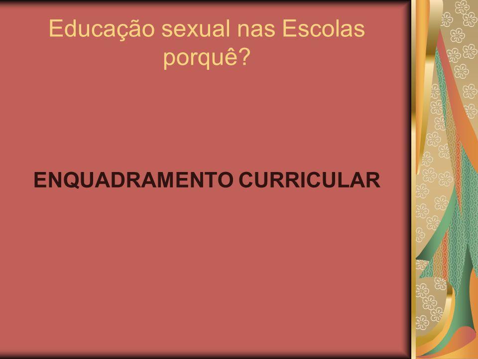 Educação sexual nas Escolas porquê? ENQUADRAMENTO CURRICULAR