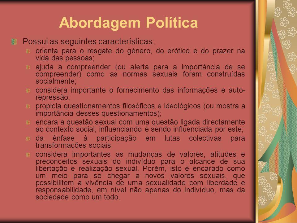 Abordagem Política Possui as seguintes características: orienta para o resgate do género, do erótico e do prazer na vida das pessoas; ajuda a compreen