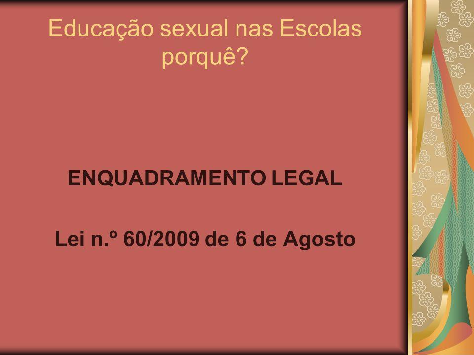Educação sexual nas Escolas porquê? ENQUADRAMENTO LEGAL Lei n.º 60/2009 de 6 de Agosto
