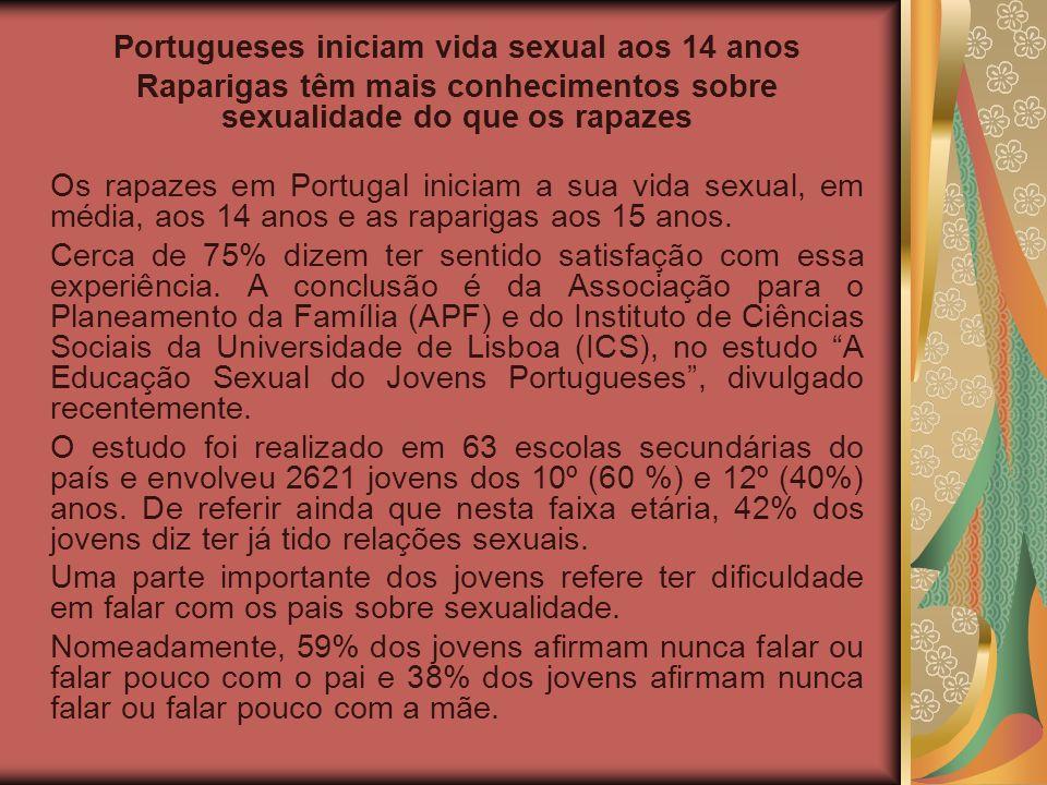 Portugueses iniciam vida sexual aos 14 anos Raparigas têm mais conhecimentos sobre sexualidade do que os rapazes Os rapazes em Portugal iniciam a sua