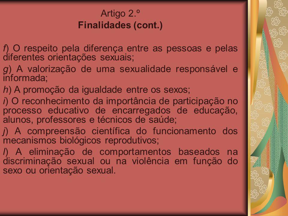 Artigo 2.º Finalidades (cont.) f) O respeito pela diferença entre as pessoas e pelas diferentes orientações sexuais; g) A valorização de uma sexualida