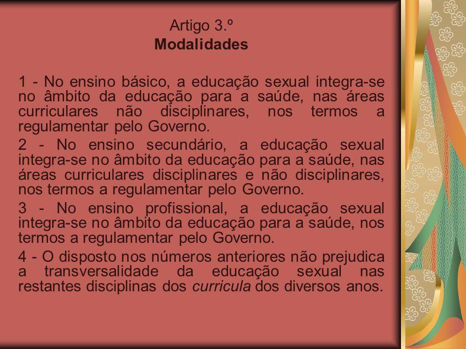 Artigo 3.º Modalidades 1 - No ensino básico, a educação sexual integra-se no âmbito da educação para a saúde, nas áreas curriculares não disciplinares