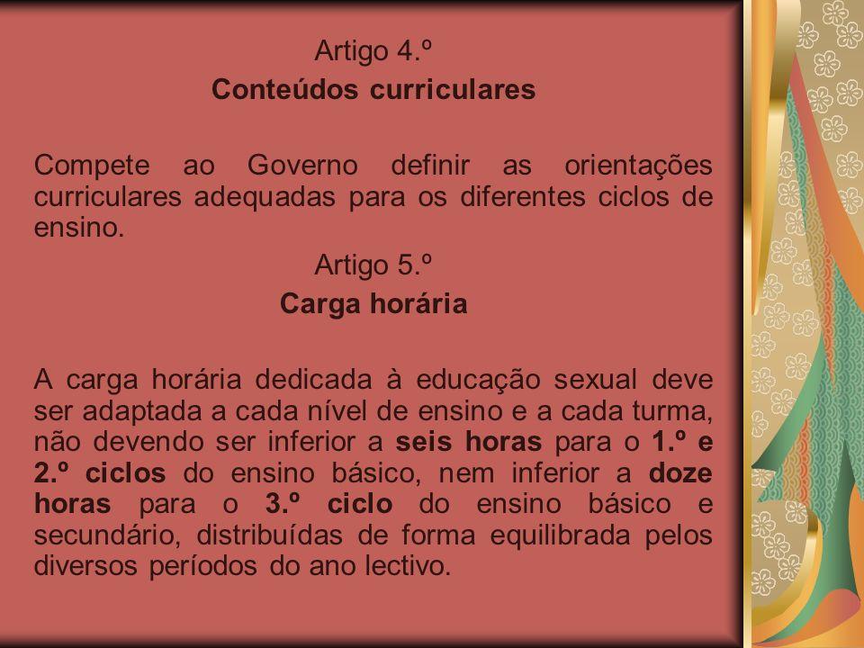 Artigo 4.º Conteúdos curriculares Compete ao Governo definir as orientações curriculares adequadas para os diferentes ciclos de ensino. Artigo 5.º Car
