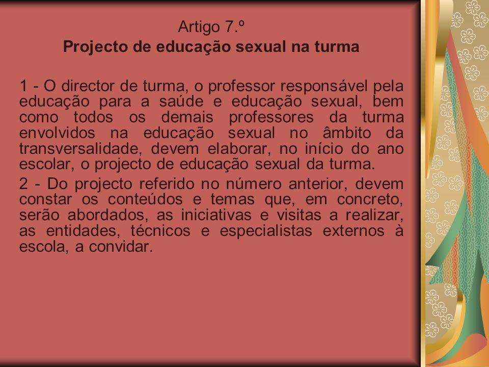 Artigo 7.º Projecto de educação sexual na turma 1 - O director de turma, o professor responsável pela educação para a saúde e educação sexual, bem com