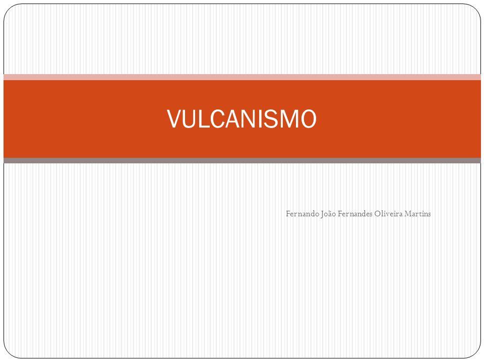 Fernando João Fernandes Oliveira Martins VULCANISMO