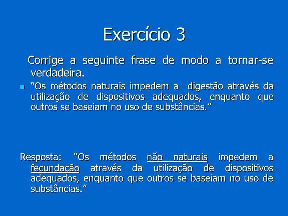 Exercício 3 Corrige a seguinte frase de modo a tornar-se verdadeira. Corrige a seguinte frase de modo a tornar-se verdadeira. Os métodos naturais impe