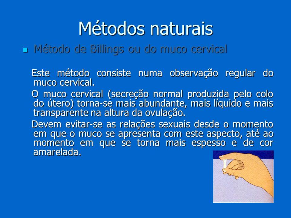 Métodos naturais Método de Billings ou do muco cervical Método de Billings ou do muco cervical Este método consiste numa observação regular do muco ce