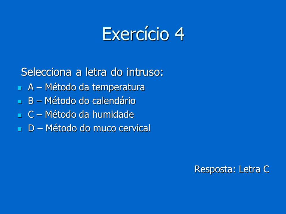Exercício 4 Selecciona a letra do intruso: Selecciona a letra do intruso: A – Método da temperatura A – Método da temperatura B – Método do calendário