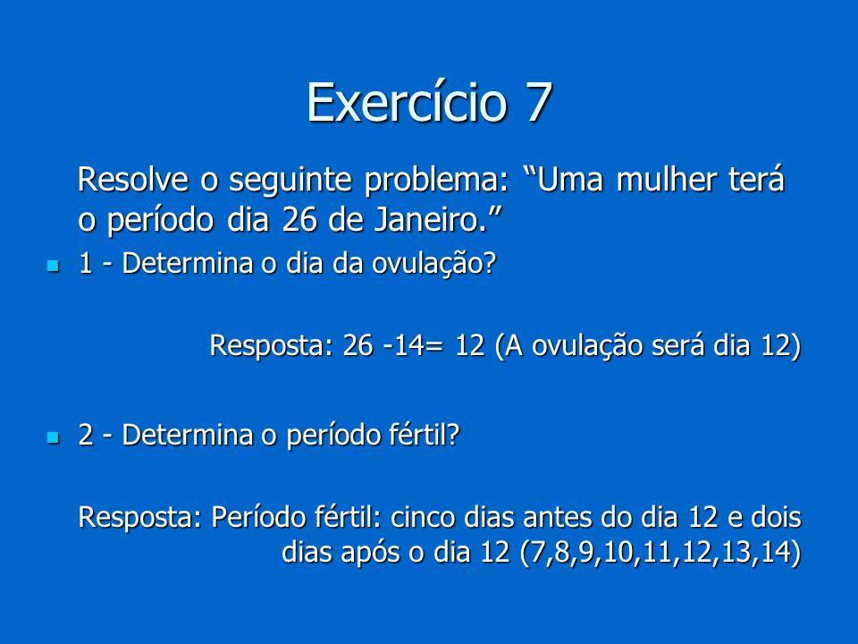 Exercício 7 Resolve o seguinte problema: Uma mulher terá o período dia 26 de Janeiro. Resolve o seguinte problema: Uma mulher terá o período dia 26 de